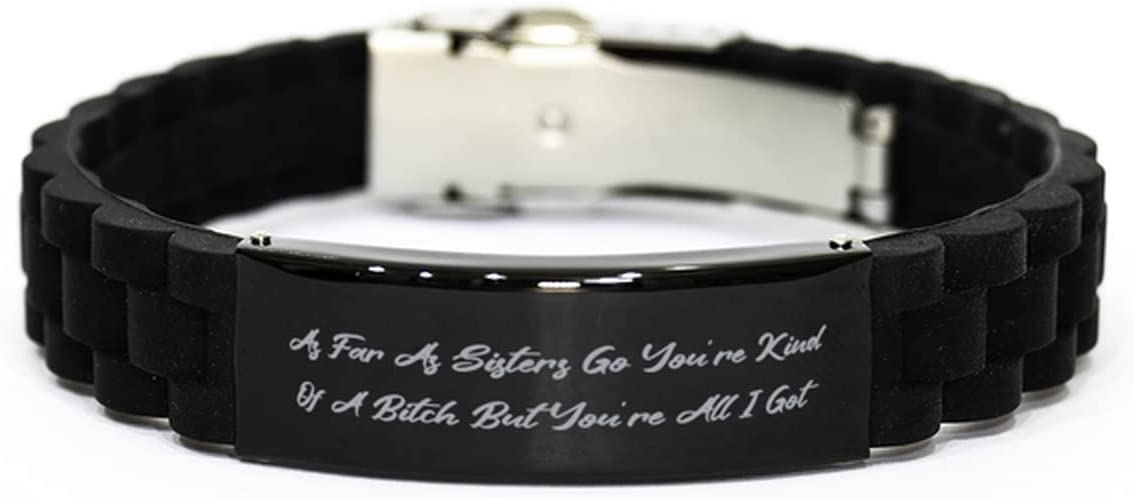 As Far As Sisters Go You're Kind of A Black Glidelock Clasp Bracelet, Sister Present from Sister, Funny Engraved Bracelet for Little Sister