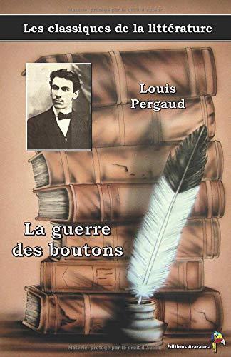 La guerre des boutons - Louis Pergaud, Les classiques de la littérature: (17)