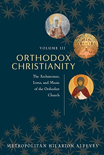 3: Orthodox Christianity Volume III : The Architecture, Icons, and Music of the Orthodox Church