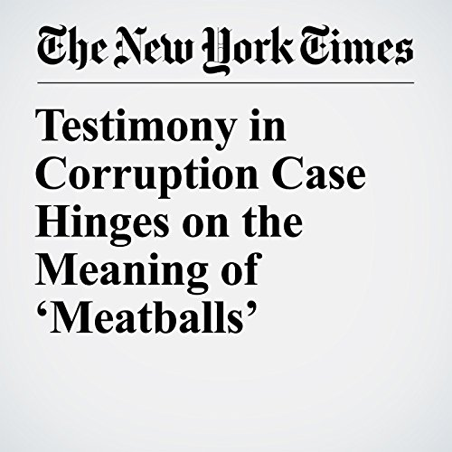 Testimony in Corruption Case Hinges on the Meaning of 'Meatballs' copertina