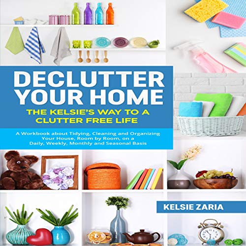 Declutter Your Home: The Kelsie's Way to a Clutter Free Life  By  cover art