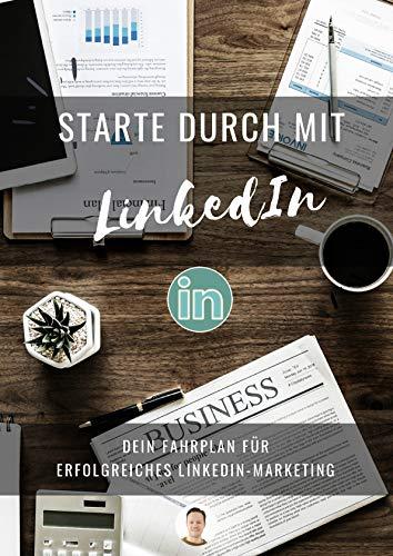 Starte durch mit LinkedIn: Erfolgreiches LinkedIn Marketing: Mit überzeugendem...