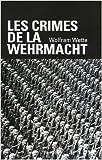 Les crimes de la Wehrmacht de Wolfram Wette,Olivier Mannoni (Traduction) ( 20 août 2009 ) - Librairie Académique Perrin (20 août 2009) - 20/08/2009