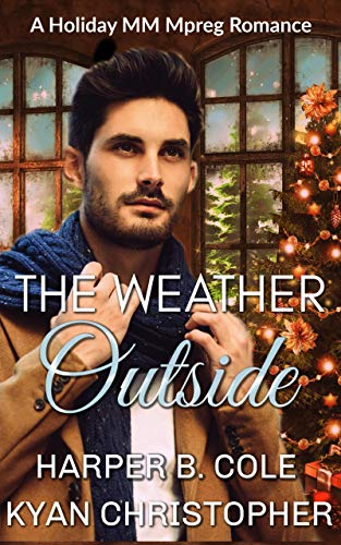 The Weather Outside: A Holiday MM Mpreg Romance