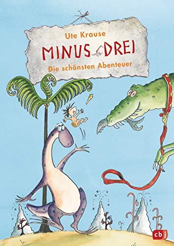 Minus Drei - Die schönsten Abenteuer: Enthält: Minus Drei wünscht sich ein Haustier/Minus Drei und die laute Lucy/Minus Drei und der Zahlensalat