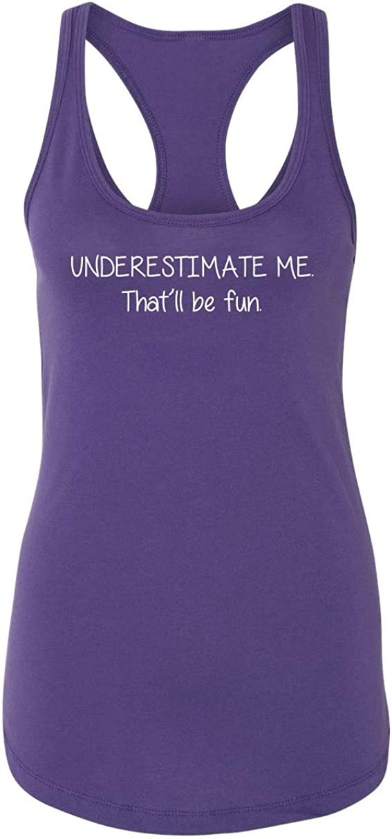 Comical Shirt Ladies Underestimate Me Be Fun That'll NEW before selling ☆ Limited Special Price Racerback