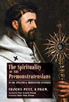 The Spirituality of the Premonstratensians in the Twelfth and Thirteenth Centuries