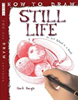 How To Draw Still Life by Mark Bergin(2013-01-01)