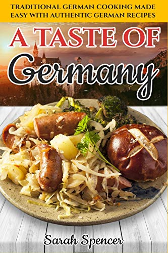 Compare Textbook Prices for A Taste of Germany: Traditional German Cooking Made Easy with Authentic German Recipes Best Recipes from Around the World  ISBN 9798614667559 by Spencer, Sarah