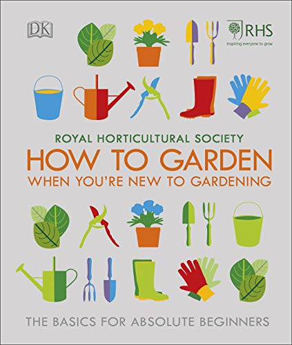 RHS How To Garden When You're New To Gardening: The Basics For Absolute Beginners (English Edition)