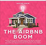 Real Estate Investing Books! - The AirBnb Boom: How to Capitalize off the AirBnb Boom, Using Rental Arbitrage: A Guide to Being a Superhost and How to Optimize Your Listing as a Means of Building Up Your Real Estate Profile
