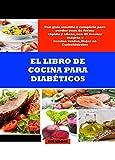 EL LIBRO DE COCINA PARA DIABÉTICOS: Una guía sencilla y completa para perder peso de forma rápida y eficaz, con 85 recetas magras y recetas verdes, Bajas en Carbohidratos