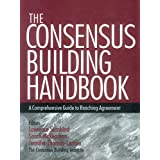 The Consensus Building Handbook: A Comprehensive Guide to Reaching Agreement (English Edition)