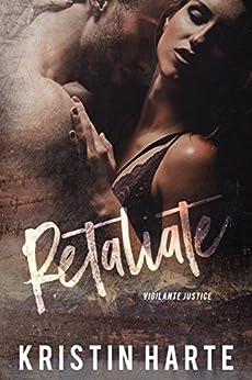 Retaliate: A Small Town Romantic Suspense Novel (Vigilante Justice Book 2) by [Kristin Harte, Ellis Leigh]