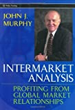 Intermarket Analysis: Profiting from Global Market Relationships (Wiley Trading) by John J. Murphy...