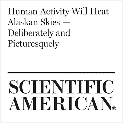 Human Activity Will Heat Alaskan Skies — Deliberately and Picturesquely audiobook cover art