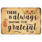 Metal Tin Signs Vintage - There is Always Something to Be Grateful for - Plaque Poster for Kitchen Bedroom Home Coffee Beer Funny Wall Decor Art 8'X12'