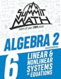 Summit Math Algebra 2 Book 6: Linear and Nonlinear Systems of Equations (Guided Discovery Algebra 2 Series for Self-Paced, Student-Centered Learning - 2nd Edition)