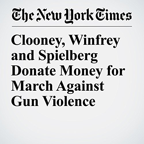 Clooney, Winfrey and Spielberg Donate Money for March Against Gun Violence copertina