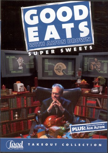 Good Eats with Alton Brown : SUPER SWEETS (Three Chips For Sister Marsha / Th...