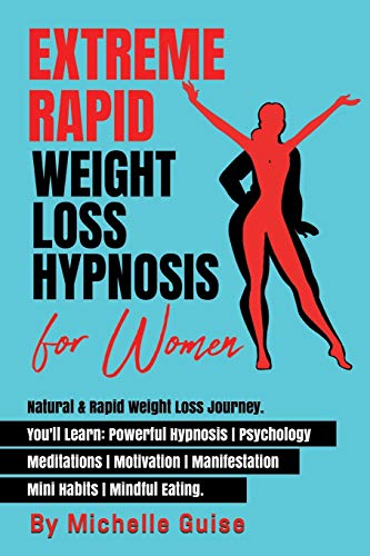 Compare Textbook Prices for EXTREME RAPID WEIGHT LOSS HYPNOSIS for Women: Natural & Rapid Weight Loss Journey. You'll Learn: Powerful Hypnosis • Psychology • Meditation • Motivation • Manifestation • Mini Habits •Mindful Eating  ISBN 9798594834187 by GUISE, MICHELLE