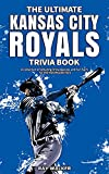 The Ultimate Kansas City Royals Trivia Book: A Collection of Amazing Trivia Quizzes and Fun Facts for Die-Hard Royals Fans!