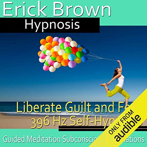 Liberate Guilt and Fear Self-Hypnosis  By  cover art