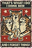 QQIAEJIA Cartel de Chapa de Metal Beer Decors for Men Birthday Funny Cats That What I Do I Drink Beer and I Forget Things Gift for Cat Lovers Beer Tin Signs Vintage Metal Sign