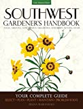 Southwest Gardener's Handbook: Your Complete Guide: Select, Plan, Plant, Maintain, Problem-Solve -...