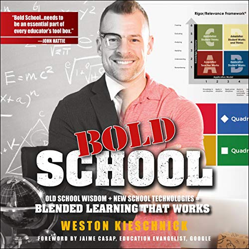 Bold School: Old School Wisdom + New School Technologies = Blended Learning That Works