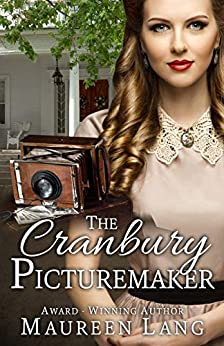 The Cranbury Picturemaker (The Cranbury Chronicles Book 3) by [Maureen Lang]
