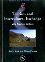 Tourism And Intercultural Exchange: Why Tourism Matters (TOURISM AND CULTURAL CHANGE)