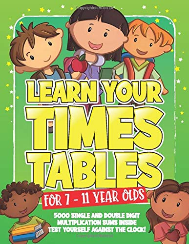 Learn Your Times Tables For 7 - 11 Year Olds: With 100 Multiplication Exercises and 5000 Sums! Math Workbook For Kids Homeschooling