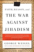 Faith, Reason, and the War Against Jihadism by Senior Fellow John M Olin Chair in Religion and American Democracy George Weigel (2009-11-10)