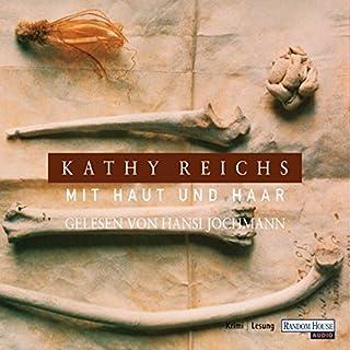 Mit Haut und Haar                   Autor:                                                                                                                                 Kathy Reichs                               Sprecher:                                                                                                                                 Hansi Jochmann                      Spieldauer: 7 Std. und 18 Min.     27 Bewertungen     Gesamt 4,0