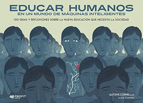 Educar humanos en un mundo de máquinas inteligentes: 100 ideas y reflexiones sobre la nueva...
