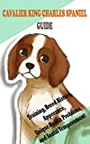 Cavalier King Charles Spaniel Guide: Training, Breed History, Apperance, Unique Health Problems, and Social Temperament (English Edition) Kindle版[Margaret S. Carroll/Amazon]