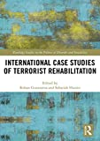 International Case Studies of Terrorist Rehabilitation (Routledge Studies in the Politics of Disorder and Instability)