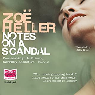 Notes on a Scandal                   By:                                                                                                                                 Zoe Heller                               Narrated by:                                                                                                                                 Jilly Bond                      Length: 7 hrs and 52 mins     29 ratings     Overall 4.5