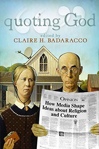 Quoting God: How Media Shape Ideas about Religion and Culture