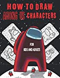 How To Draw Among Us Characters For Kids And Adults: Learn to Draw Among Us Characters Step By Step With Fun and Relaxing Way | It Will Be Fun to Draw ... Gift Idea For Kids Adults and Teenagers!