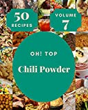 Oh! Top 50 Chili Powder Recipes Volume 7: An One-of-a-kind Chili Powder Cookbook (English Edition)