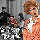 You Can't Pray the Gay Away