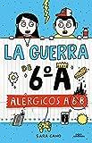 Alérgicos a 6º B (Serie La guerra de 6ºA 1)...