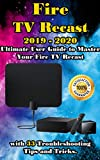 Fire TV Recast: 2019 - 2020 Brief User Guide to Master Your Fire TV Recast with 33 Troubleshooting Tips and Tricks.