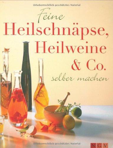 Feine Heilschnäpse, Heilweine & Co: Zum selber machen