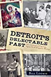 Detroit's Delectable Past:: Two Centuries of Frog Legs, Pigeon Pie and Drugstore Whiskey (American Palate)