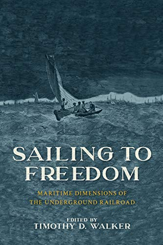 Compare Textbook Prices for Sailing to Freedom: Maritime Dimensions of the Underground Railroad  ISBN 9781625345929 by Walker, Timothy D.