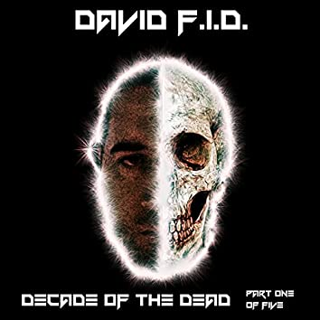 Decade of the Dead, Pt. 1