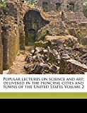 Popular Lectures on Science and Art; Delivered in the Principal Cities and Towns of the United States Volume 2